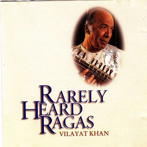 Rarely Heard Ragas - Vilayat Khan de Vilayat Khan