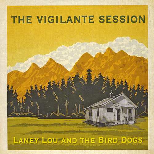 The Vigilante Session by Laney Lou and the Bird Dogs