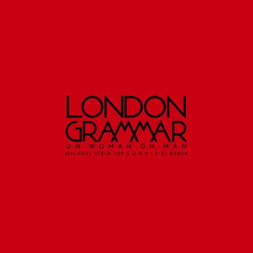 Oh Woman Oh Man (Michael Stein of S U R V I V E Remix) by London Grammar
