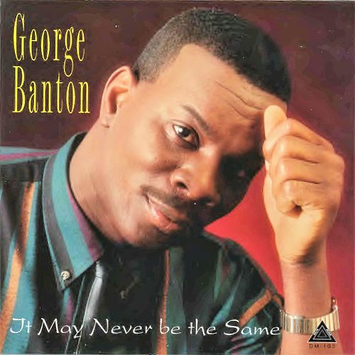 It May Never Be the Same by George Banton