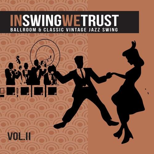 In Swing We Trust, Vol. 2 (Ballroom & Classic Vintage Jazz Swing) von Various Artists