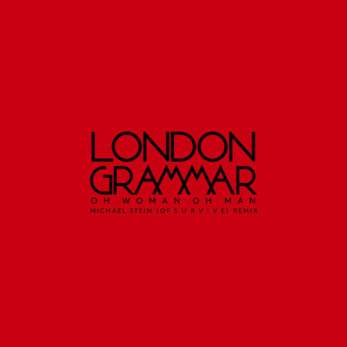 Oh Woman Oh Man (Michael Stein Of S U R V I V E Remix) von London Grammar