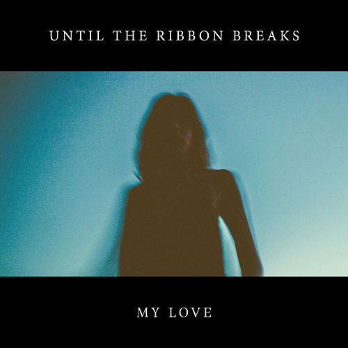 My Love de Until The Ribbon Breaks