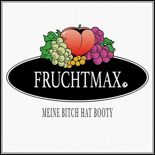 Meine Bitch hat Booty von Fruchtmax