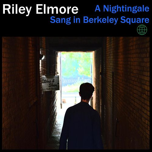 A Nightingale Sang in Berkeley Square by Riley Elmore