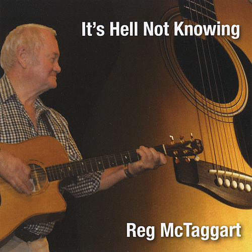 It's Hell Not Knowing by Reg McTaggart