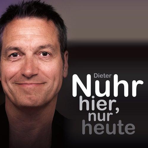 Nuhr hier, nur heute von Dieter Nuhr
