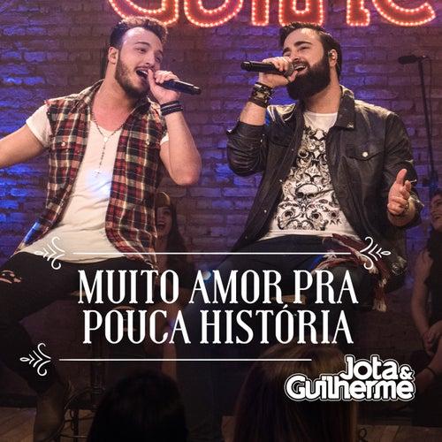Muito Amor pra Pouca História (Ao Vivo) de Jota & Guilherme