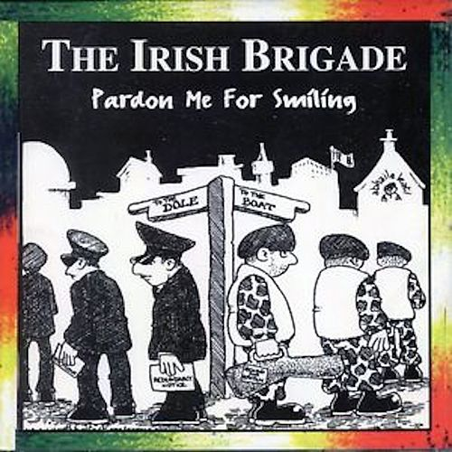 Pardon Me for Smiling by The Irish Brigade