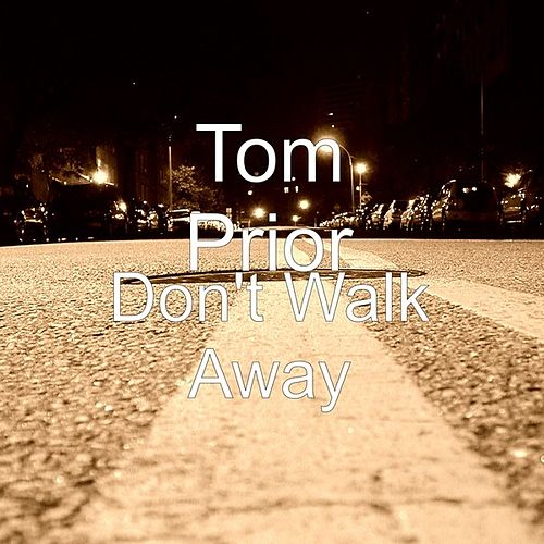 Don't Walk Away by Tom Prior