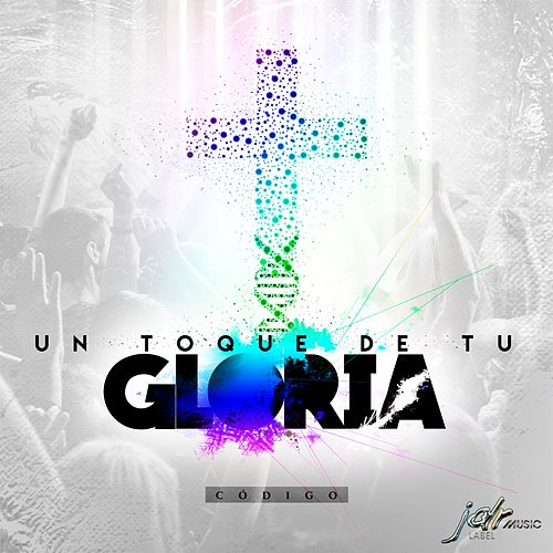 Un Toque De Tu Gloria by Código