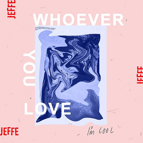 Whoever You Love, I'm Cool by Jeff E