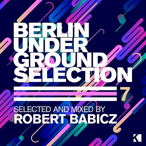 Berlin Underground Selection, Vol. 7 (Selected and Mixed by Robert Babicz) de Various Artists