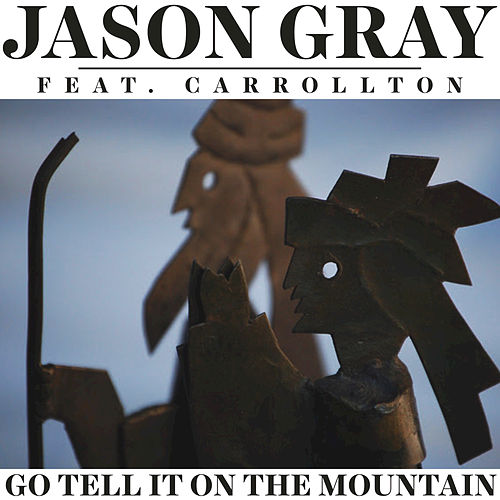Go Tell It On The Mountain by Jason Gray