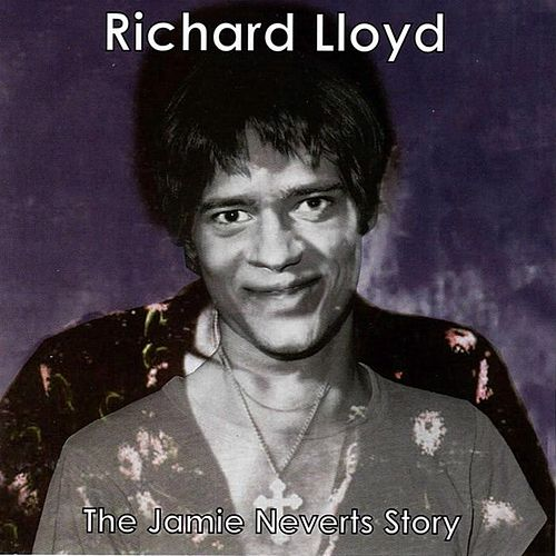 The Jamie Neverts Story (Jimi Hendrix Covers) by Richard Lloyd