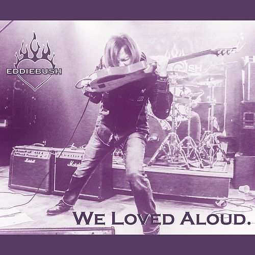 We Loved Aloud de Eddie Bush