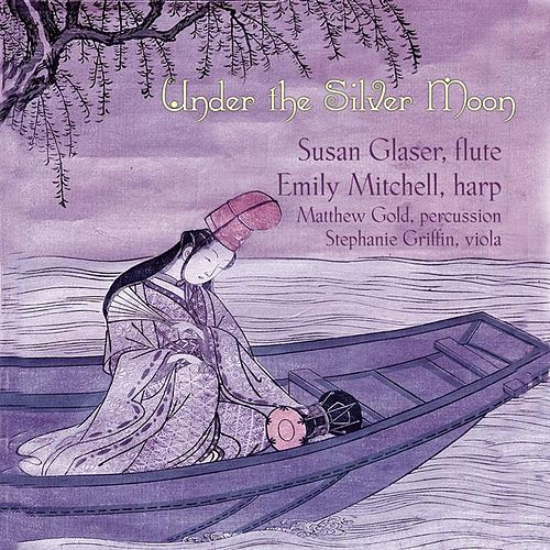 Under The Silver Moon - Music For Solo Flute By Dun, Long, Sung, Kim And Kim-hwang by Susan Glaser