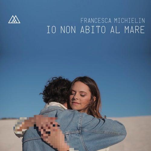 Io non abito al mare von Francesca Michielin
