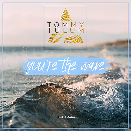 You're the Wave by Tommy Tulum