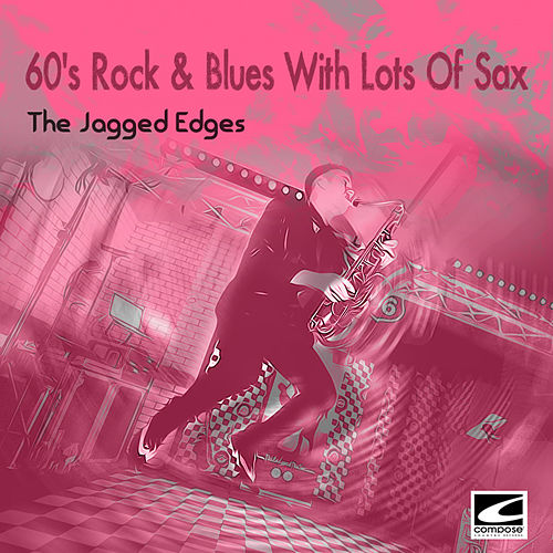 60's Rock & Blues with Lots of Sax de The Jagged Edges