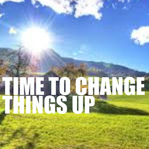 Time To Change Things Up by Various Artists