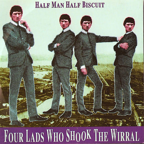 Four Lads Who Shook the Wirral de Half Man Half Biscuit