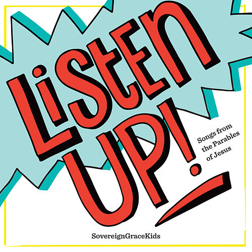 Listen Up! (Songs from the Parables of Jesus) de Sovereign Grace Music