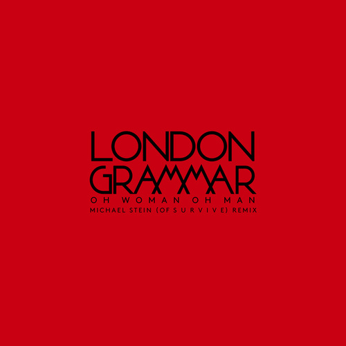Oh Woman Oh Man (Michael Stein Of S U R V I V E Remix) de London Grammar
