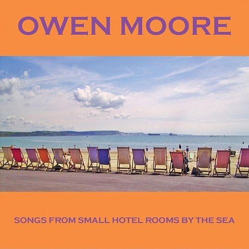 Songs from Small Hotel Rooms by the Sea by Owen Moore