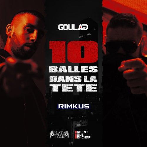 10 Balles dans la tete (feat. Rimkus) de Goulag