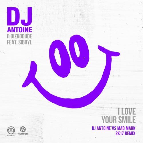 I Love Your Smile (DJ Antoine Vs Mad Mark 2k17 Remix) von DJ Antoine & Dizkodude