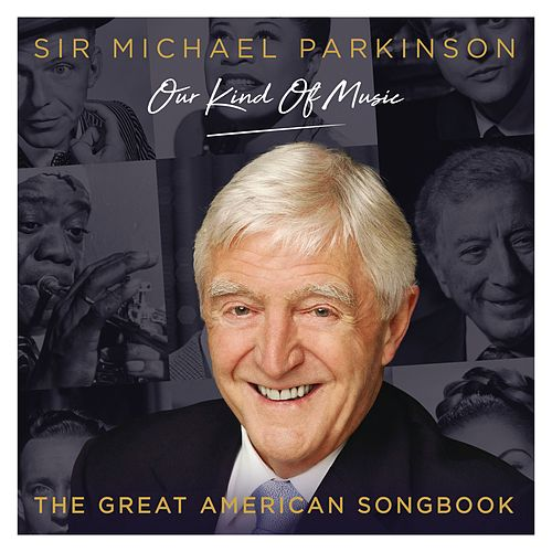Sir Michael Parkinson: Our Kind of Music / The Great American Songbook de Sir Michael Parkinson