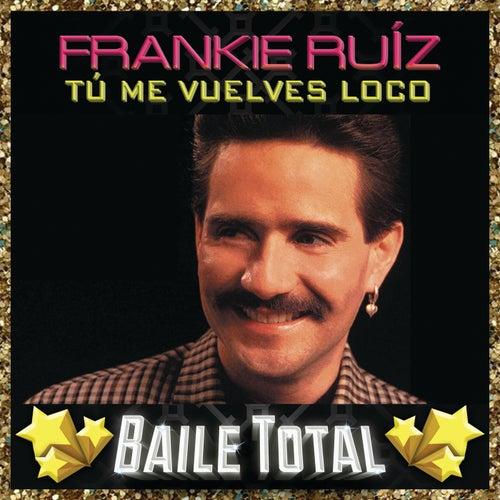 Tú Me Vuelves Loco (Baile Total) de Frankie Ruíz