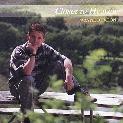 Closer to Heaven by Wayne Burton