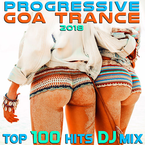 Progressive Goa Trance 2018 Top 100 Hits DJ Mix de Various Artists