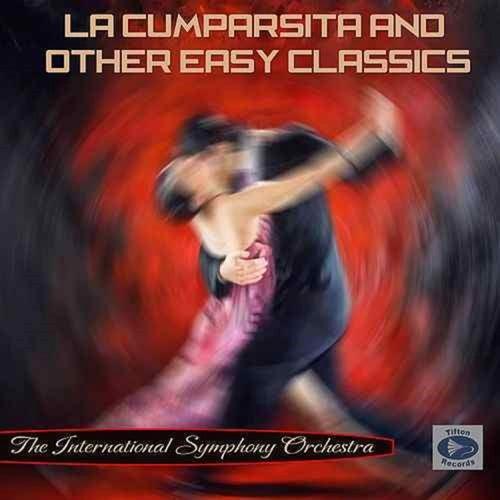 La cumparsita & Other Easy Classics de The International Symphony Orchestra
