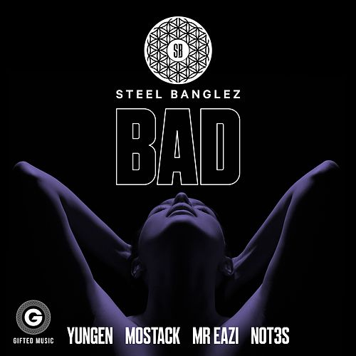 Bad (feat. Yungen, MoStack, Mr Eazi & Not3s) by Steel Banglez