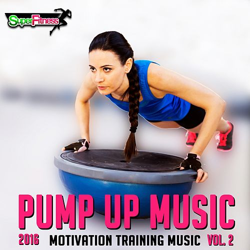 Pump Up Music 2016, Vol. 2: Motivation Training Music - EP by Various Artists
