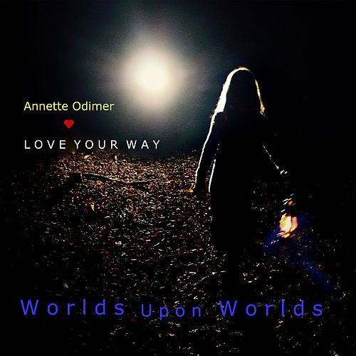 Worlds Upon Worlds by Annette Odimer - Love Your Way