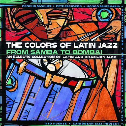 The Colors Of Latin Jazz: From Samba To Bomba! by Various Artists