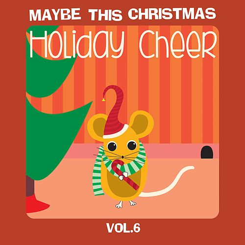 Maybe This Christmas Vol 6: Holiday Cheer von Various Artists