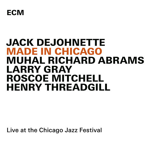 Made In Chicago (Live At The Chicago Jazz Festival / 2013) by Jack DeJohnette