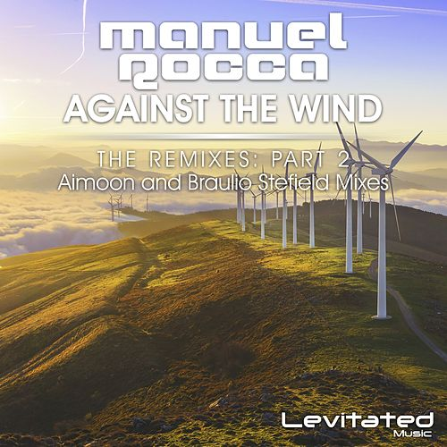 Against The Wind (The Remixes, Pt. 2) by Manuel Rocca