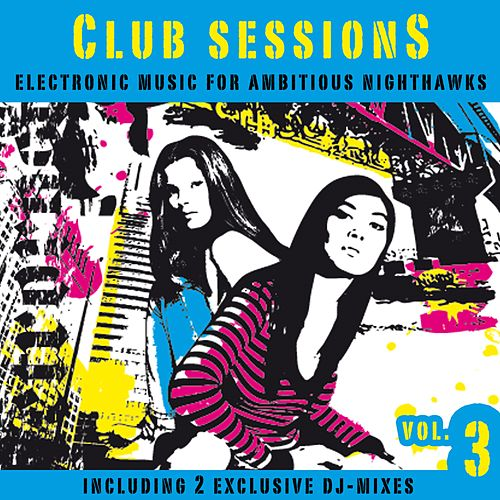 Club Sessions Vol. 3 - Music for Ambitious Nighthawks (incl. 2 exclusive Club Session Mixes) von Various Artists
