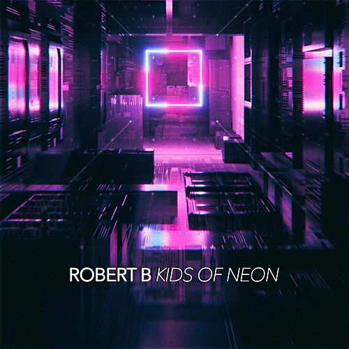 Kids of Neon by Robert B
