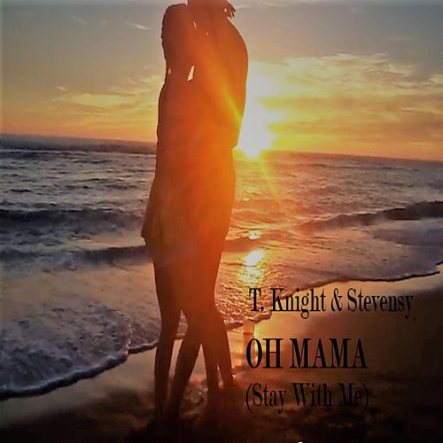 Oh Mama (Stay with Me) de T.Knight