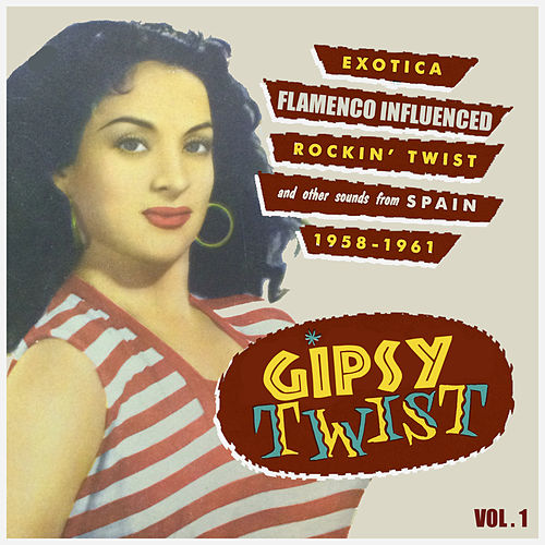 Gipsy Twist Vol.1; Exotica Flamenco Influenced Rockin´ Twist And Other Sounds From Spain by Various Artists