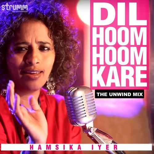 Dil Hoom Hoom Kare (The Unwind Mix) - Single by Hamsika Iyer