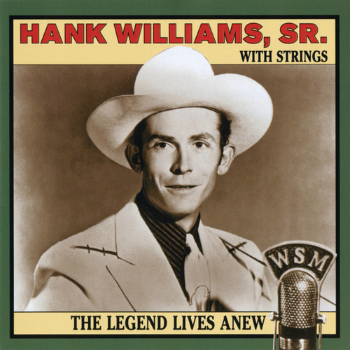 The Legend Lives Anew: Hank Williams, Sr. With Strings by Hank Williams