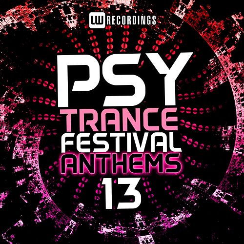 Psy-Trance Festival Anthems, Vol. 13 - EP by Various Artists